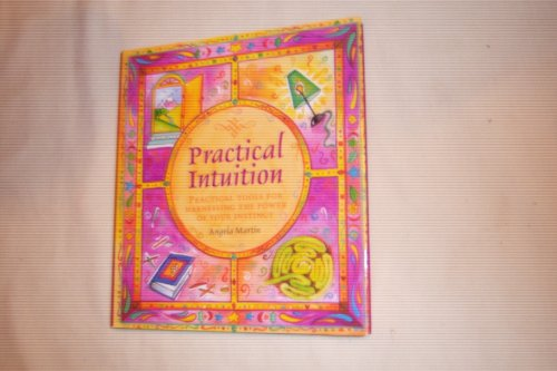 Practical intuition: Practical tools for harnessing the: Martin, Angela