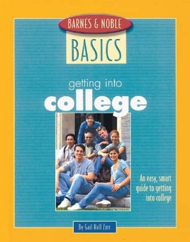 9780760733295: Barnes and Noble Basics Getting Into College: An Easy, Smart Guide to Getting into College (Barnes & Noble Basics)