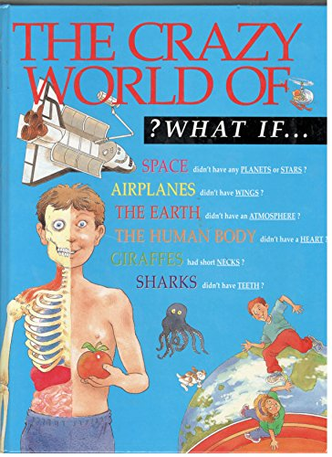 The Crazy World Of ? What If? Space, Airplanes, the Earth, the Human Body, Giraffes, Sharks: Parker...