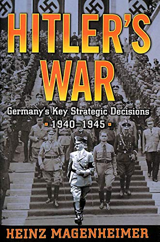 9780760735312: Hitler's War: Germany's Key Strategic Decisions 1940-1945