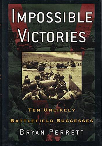 9780760735336: Impossible Victories: Ten Unlikely Battlefield Successes