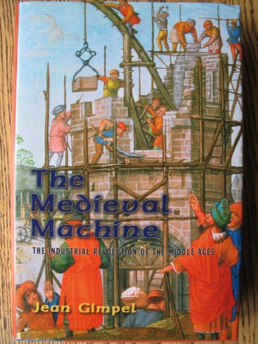 9780760735831: The Medieval Machine: The Industrial Revolution of the Middle Ages