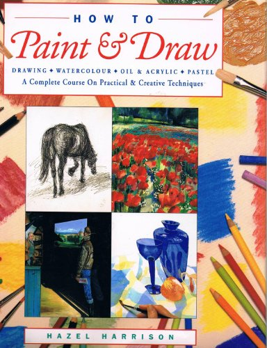 9780760735886: How to Paint & Draw: Drawing, Watercolour, Oil & Acrylic Pastel