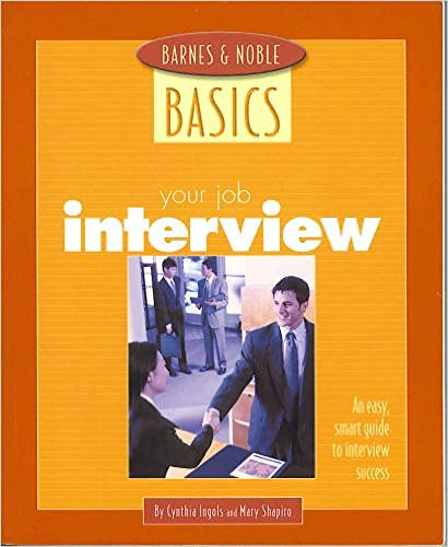 Your Job Interview: An Easy, Smart Guide to Interview Success (Barns&Noble Basics): Cynthia ...