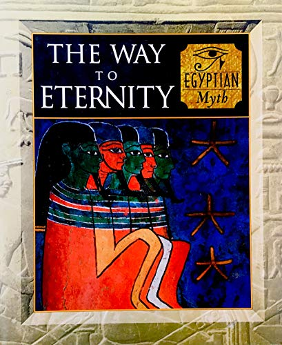 9780760739303: Title: The Way To Eternity Egyptian Myth
