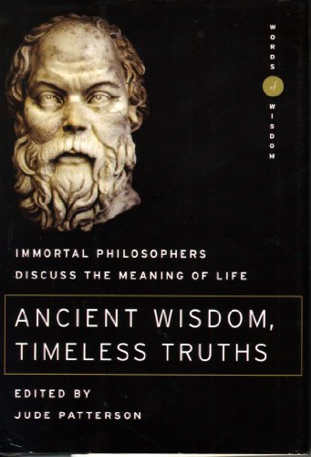 9780760740545: Ancient Wisdom, Timeless Truths- Immortal Philosophers discuss the meaning of life