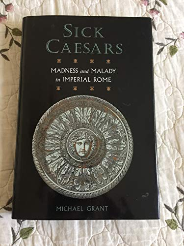 9780760741368: Sick Caesars - Madness and Malady in Imperial Rome