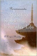 Buddhist Reflections on Everyday Life: A Deeper: Paramananda