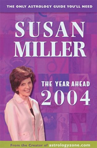 The Year Ahead 2004: The Only Astrology Guide You'll Need (0760745307) by Miller, Susan