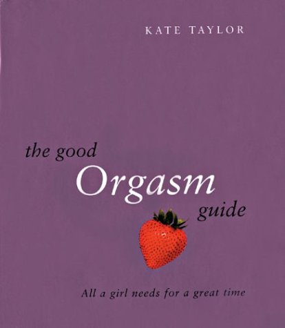 9780760747124: The Good Orgasm Guide: All a Girl Needs for a Great Time