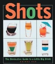 Shots, The Diminutive Guide to a Little Big Drink