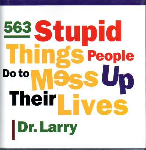 9780760748381: 563 Stupid Things People Do to Mess Up Their Lives [Hardcover] by
