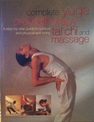 9780760748558: Complete Yoga Aromatherapy Tai Chi and Massage