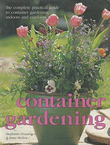 9780760749463: Container gardening: The complete practical guide to container gardening, indoors and outdoors