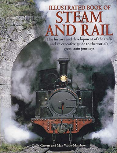 Illustrated book of steam and rail The history and development of the train and an evocative guid...