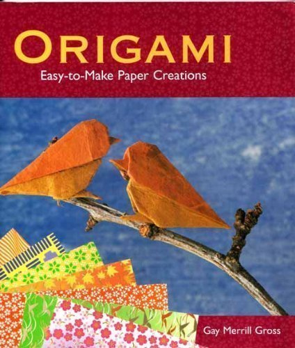 Origami: Easy-to-Make Paper Creations: Gay Merrill Gross,