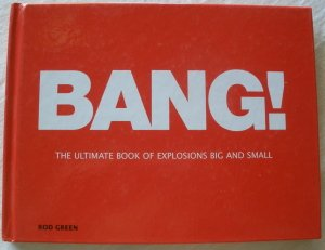 Bang!: The Ultimate Book of Explosions Big and Small: Rod Green