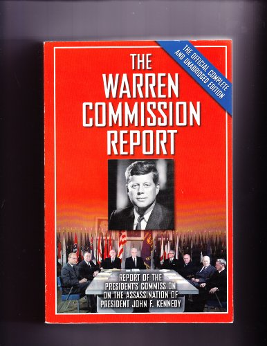 The Warren Commission Report (Report of the President's Commission on the Assassination of President John F. Kennedy The Official Complete and Unabridged Edition) Edition: Reprint (9780760749975) by Barnes & Noble