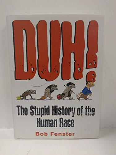 Duh! The Stupid History Of The Human Race: Fenster, Bob