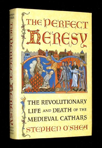 The Perfect Heresy: The Revolutionary Life and Death of the Medieval Cathars (0760752192) by O'Shea, Stephen