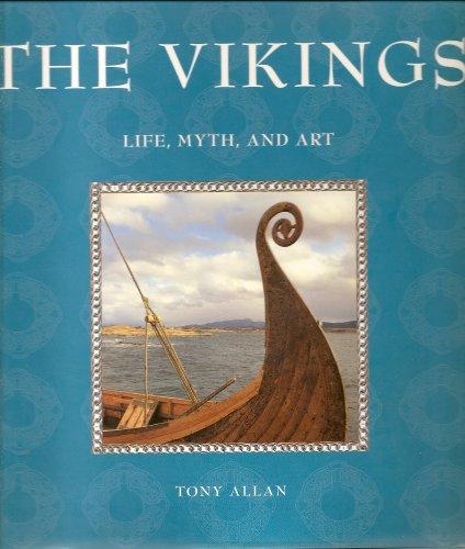 The Vikings; Life, Myth, and Art: Tony Allan
