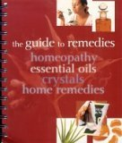 The Guide to Remedies, Homeopathy, Essential Oils, Crystals and Home Remedies