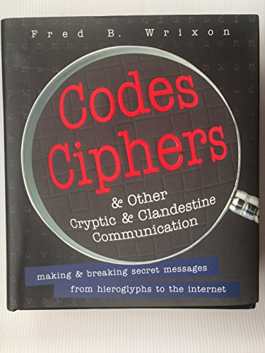 9780760754788: Codes Ciphers and Other Cryptic and Clandestine Communcitioan; Making and Breaking Secret Messages from Hieroglyphs to the Internest (Other Cryptic & Clandestine Communication)