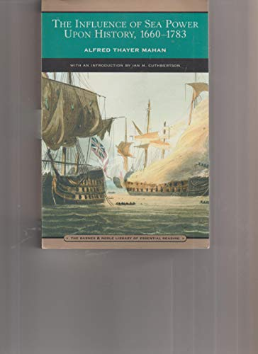 The Influence of Sea Power Upon History: Alfred Thayer Mahan