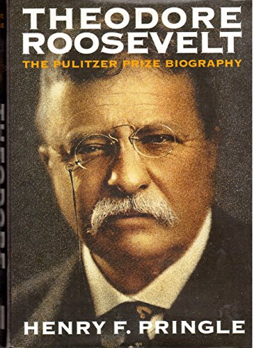 Theodore Roosevelt: Pringle, Henry F.