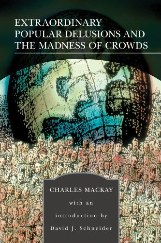 Extraordinary Popular Delusions and the Madness of: Mackay, Charles