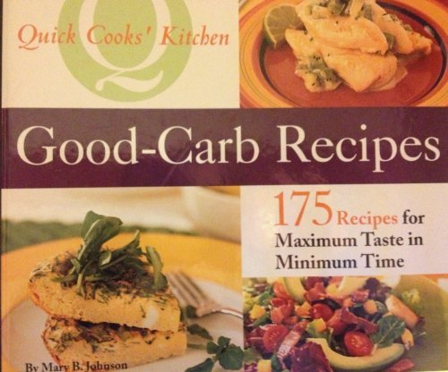 Good-carb Recipes (Quick Cooks' Kitchen): Johnson, Mary B.