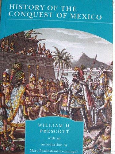The History of the Conquest of Mexico: William H. Prescott