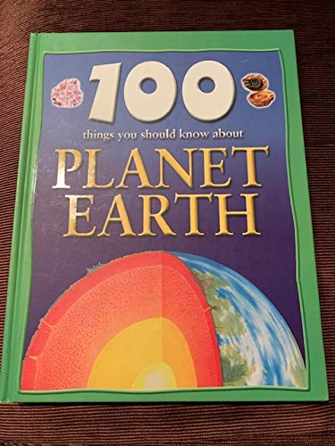 9780760759684: 100 Things You Should Know About Planet Earth