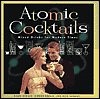 9780760760109: Title: Atomic Cocktails Mixed Drinks for Modern Times