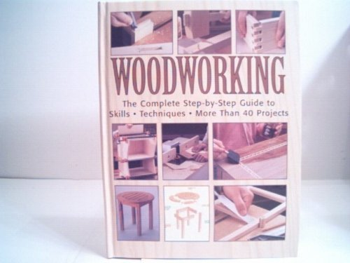 Woodworking The Complete Step-by-Step Guide to Skills Techniques