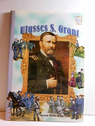 Ulysses S. Grant (History Maker Bios): Aller, Susan Bivin