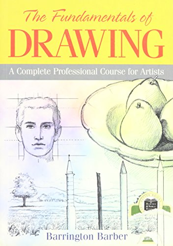 The Fundamentals of Drawing: A Complete Professional Course for Artists: Barrington Barber