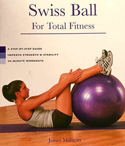 9780760764695: Swiss Ball for Total Fitness: A Step-By-Step Guide, Improve Strength & Stability, 20-Minute Workouts