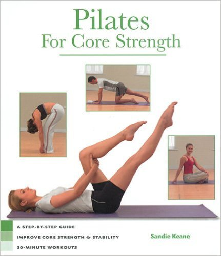 9780760764756: Pilates for Core Strength: A Step-by-step Guide to Improve Core Stregth&Stabilty 30-minute Workouts by Sandie Keane (2005) Spiral-bound