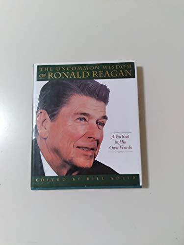9780760765401: Uncommon Wisdom of Ronald Reagan/Portrait in his Own Words