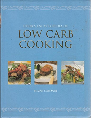 Cook's Encyclopedia of Low Carb Cooking: Elaine Gardner