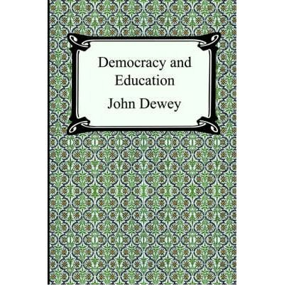Democracy and Education: Dewey, John