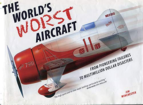 The World's Worst Aircraft (From Pioneering Failures to Multimillion Dollar Disasters) (9780760767429) by Jim Winchester