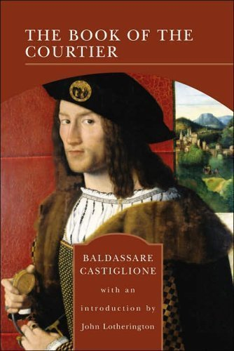The Book of the Courtier (The Barnes & Noble Library of Essential Reading) (0760768323) by Baldesar Castiglione