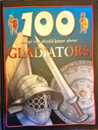 9780760768426: 100 Things You Should Know About Gladiators (100 Things You Should Know About...)