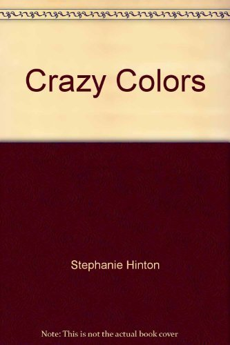 Crazy Colors: Life the Fun Flaps for Early Learning COLORS: Hinton, Stephanie