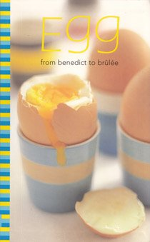 9780760769607: Egg: From Benedict to Brulee