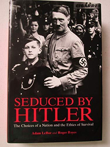 Seduced By Hitler: The Choices of a: Adam LeBor, Roger