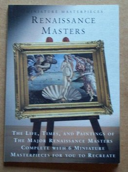 9780760771532: Miniature Masterpieces Renaissance Masters 14th - 16th Century (The Lives, and Paintings of the Major Renaissance Masters) Complete with Miniature Masterpieces for You to Recreate