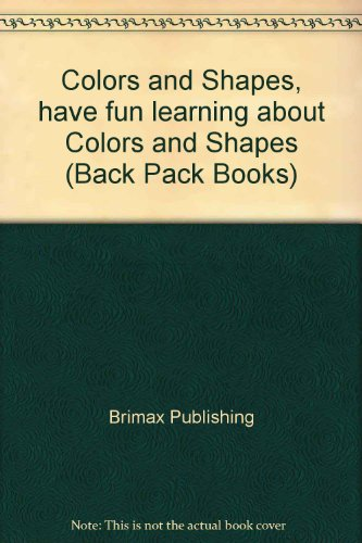 Colors and Shapes, have fun learning about: Brimax Publishing